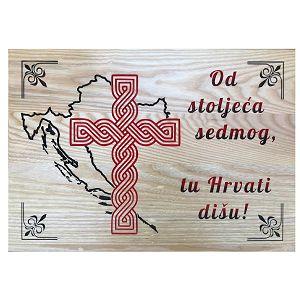 DASKA drvena ručni rad - Od stoljeća sedmog, tu Hrvati dišu!